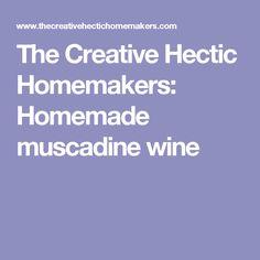The Creative Hectic Homemakers: Homemade muscadine wine