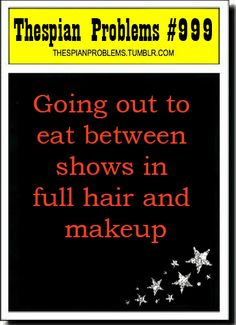 """People have asked me """"is that your real hair?"""" yes its just curled and sprayed rock hard. """"are you a hooker?"""" bitch no im a theatre kid"""