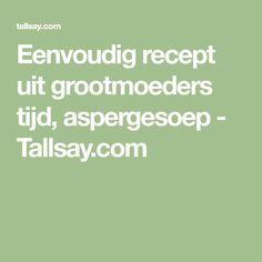 Eenvoudig recept uit grootmoeders tijd, aspergesoep - Tallsay.com