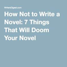 How Not to Write a Novel: 7 Things That Will Doom Your Novel