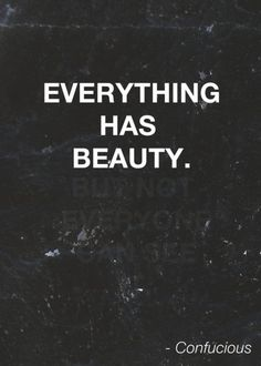 {looking for the beauty in everything} nice quote