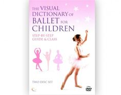 The Visual Dictionary of Ballet for Children. This two disc set contains a complete visual instructional dictionary and class for the beginner ballet student. This programme contains detailed instructions on how to execute all of the movements, positions and steps. The class is performed at two levels, for beginner and advanced beginner students. For barre and centre work.