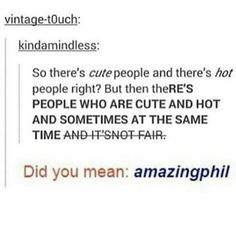 WHAT'S wrong with people who think phil is ugly I mean like seriously