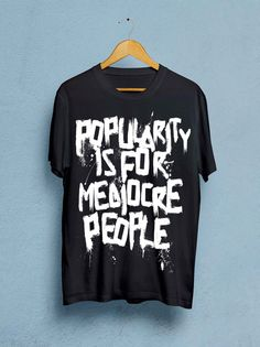 Popularity is for mediocre people T-Shirt, Grunge T-Shirt, Punk Attitude, Unisex T-Shirt, Urban Grafitti Style T-Shirt, High Fashion Clothes