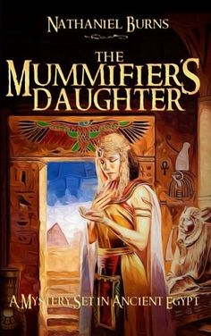 The Mummifier's Daughter: A Mystery Set in Ancient Egypt (Volume 1) by Nathaniel Burns, http://www.amazon.com/dp/1507879644/ref=cm_sw_r_pi_dp_x_95VrzbH0A4XG6