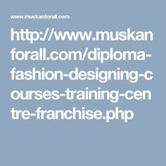 http://www.muskanforall.com/diploma-fashion-designing-courses-training-centre-franchise.php
