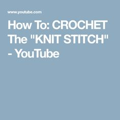 "How To: CROCHET The ""KNIT STITCH"" - YouTube"