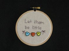Let them be little - hand embroidered hoop art