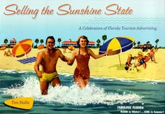 Selling the Sunshine State  The book Selling the Sunshine State: A Celebration of Florida Tourism Advertising by Tim Hollis. ISBN: 978-0-8130-3266-5 Florida Tourism, Florida Travel, Visit Florida, Old Florida, Vintage Florida, Florida Style, Florida Keys, Florida Beaches, Vintage Advertisements
