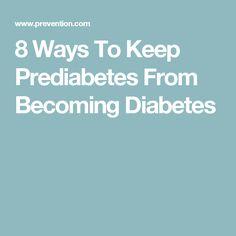 8 Ways To Keep Prediabetes From Becoming Diabetes