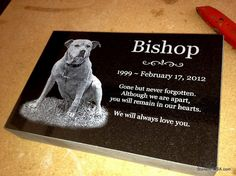 ~ RIP Bishop ~New Ideas for Pet Grave Stones ... Custom made memorial stones & cremation urns for pets. The granite is laser etched with your pet's photo and your words. Markers will stay beautiful for generations in the yard or cemetery. Memorial stones can be made for people too as well as for our beloved dogs, cats & all pets. See more at www.StoneArtUSA.com Let me know if you have any questions, Eric @ StoneArtUSA