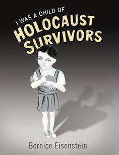 Eisenstein, Bernice. I Was a Child of Holocaust Survivors. New York, NY: Riverhead Books, 2006.