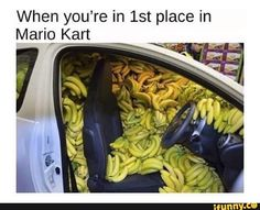 When you're in first  place in Mario Kart - a billion bananas