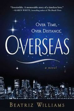 For fans of Outlander and A Discovery of Witches...try OVERSEAS by Beatriz Williams -- A cynical Wall Street analyst falls in love with a billionaire with a mysterious past in a romance with mystical ties to a relationship between a World War I British officer and a beautiful young American who held vital information about a fateful reconnaissance mission. #books