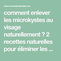 comment enlever les microkystes au visage naturellement ? 2 recettes naturelles pour éliminer les micro-kystes   La beauté naturelle