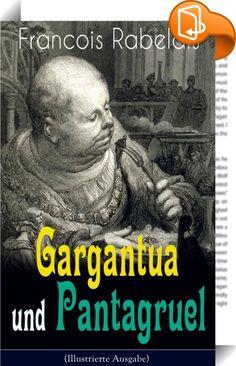 """Gargantua und Pantagruel (Illustrierte Ausgabe)    ::  Dieses eBook: """"Gargantua und Pantagruel (Illustrierte Ausgabe)"""" ist mit einem detaillierten und dynamischen Inhaltsverzeichnis versehen und wurde sorgfältig korrekturgelesen. Gargantua und Pantagruel ist ein Romanzyklus von François Rabelais. Die beiden Protagonisten Pantagruel, ein junger Riese, und dessen Vater Gargantua sind heute vor allem noch durch die Adjektive pantagruélique und gargantuesque bekannt. Das Werk war also sogl..."""