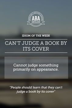 "English #idiom ""Can't judge a book by its cover"" means you can't judge something primarily on appearance."