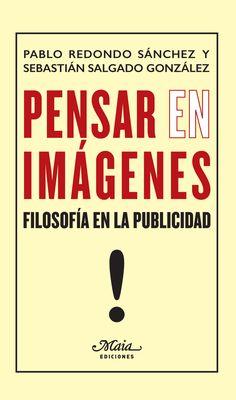 Pensar (en) imágenes : filosofía en la publicidad, 2015 http://absysnetweb.bbtk.ull.es/cgi-bin/abnetopac01?TITN=531982