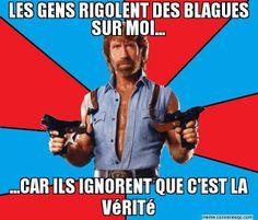 Les gens rigolent des blagues sur moi... ...car ils ignorent que c'est la vérité - Chuck Norris