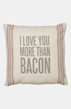 Free shipping and returns on PRIMITIVES BY KATHY 'I Love You More Than Bacon' Pillow at Nordstrom.com. A playful screenprinted message lends rustic whimsy to a charming, homespun-look accent pillow.
