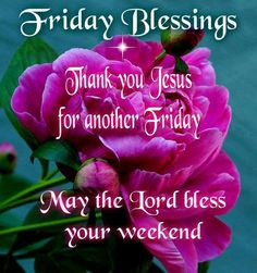 GOOD MORNING EVERYONE, HAVE A WONDERFUL BLESSED WEEKEND!