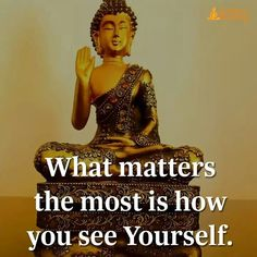 What matters the most is how you see yourself