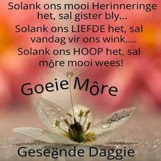 Good Morning Wishes, Good Morning Quotes, Afrikaanse Quotes, Goeie Nag, Goeie More, Special Quotes, Deep Thoughts, Life Lessons, Verses