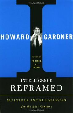 Intelligence Reframed: Multiple Intelligences for the 21st Century by Howard E. Gardner, http://www.amazon.com/dp/0465026117/ref=cm_sw_r_pi_dp_AaZMqb1R93VKY