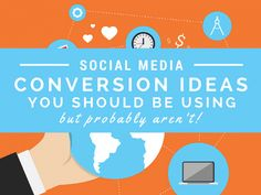 Social Media Conversion Ideas You Should Be Using,, but Probably Aren't