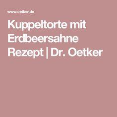Kuppeltorte mit Erdbeersahne Rezept   Dr. Oetker