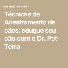 Técnicas de Adestramento de cães: eduque seu cão com o Dr. Pet- Terra