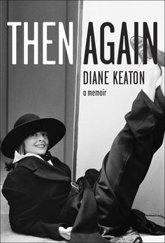 """Then Again, Diane Keaton a memoir...I love """"Somethings Gotta Give"""" so much, I've watched it so many times. Love her quirky style- a real individual"""