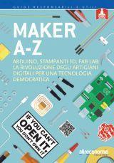 Maker A-Z Arduino, stampanti 3D, FabLab: la rivoluzione degli artigiani digitali per una tecnologia democratica