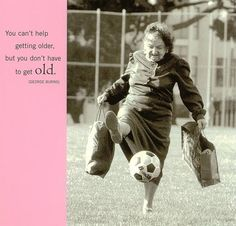 Age is a game..play it well!