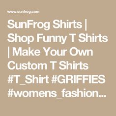 SunFrog Shirts | Shop Funny T Shirts | Make Your Own Custom T Shirts #T_Shirt #GRIFFIES #womens_fashion #mens_fashion #everything #design order now =>> https://www.sunfrog.com/search/?33590&search=GRIFFIES&ITS-A-GRIFFIES-THING-YOU-WOULDNT-UNDERSTAND