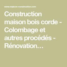 Construction maison bois corde - Colombage et autres procédés - Rénovation…