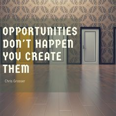 Opportunities don't Happen you Create Them. Motivationalquotes, Quote Of The Day, Opportunity, Flooring, Shit Happens, Education, Create, Phrase Of The Day, Daily Quotes