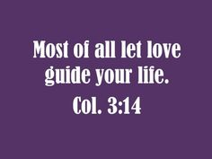 Most of all let love guide your life. Col. 3:14 #christiandating #cdff #onlinedating #christianinspiration #dating