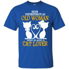 Cat Lover  T-shirts Never Underestimate An Old Woman Who Is Cat Lover Shirts Hoodies Sweatshirts