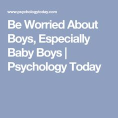 """Be Worried About Boys, Especially Baby Boys 