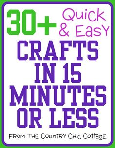 How to Craft in 15 Minutes or Less with 30+ Easy Crafts ~ * THE COUNTRY CHIC COTTAGE (DIY, Home Decor, Crafts, Farmhouse)