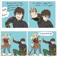 Hiccup never try to think that's going to stop Astrid. I give good credit to whoever made this