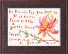 Cross Stitch Bible Verse I Peter Be known for the beauty that comes from within, a gentle quiet spirit, precious to God. Simple Cross Stitch, Cross Stitch Borders, Cross Stitch Alphabet, Cross Stitch Kits, Cross Stitch Charts, Cross Stitch Designs, Cross Stitching, Cross Stitch Patterns, Rose Embroidery