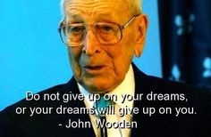 john wooden quotes | John wooden famous quotes sayings give up dreams - Words On Images ...