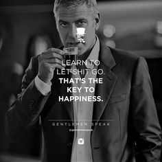 #gentlemenspeak #gentlemen #quotes #follow #life #class #blogger #menstyle #menwithclass #menwithstyle #elegance #learn #letshitgo #letgo #blackandwhite #georgeclooney #espresso #happiness #success #thekey