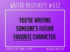 + DAILY WRITER POSITIVITY +  #032 You're writing someone's future favorite character.  Want more writerly content? Followmaxkirin.tumblr.com!