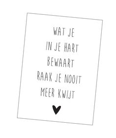 Kaart Wat je in je hart bewaart Words Quotes, Wise Words, Sayings, In Memoriam Quotes, Dutch Words, Letter Board, Letters, Little Presents, Dutch Quotes