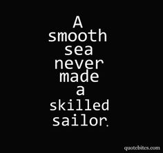 A smooth sea never made a skilled sailor. #quotes #motivating #inspiring