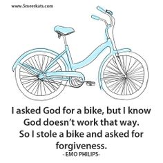I asked God for a bike. Words Quotes, Wise Words, Sayings, Asking For Forgiveness, Knowing God, That Way, Emo, Bike, Running
