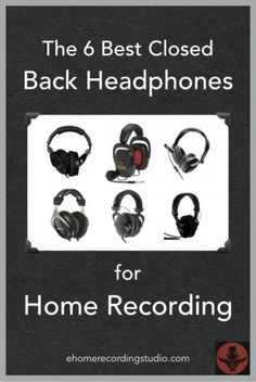 The 6 Best Closed Back Headphones for Home Recording http://ehomerecordingstudio.com/closed-back-studio-headphones/